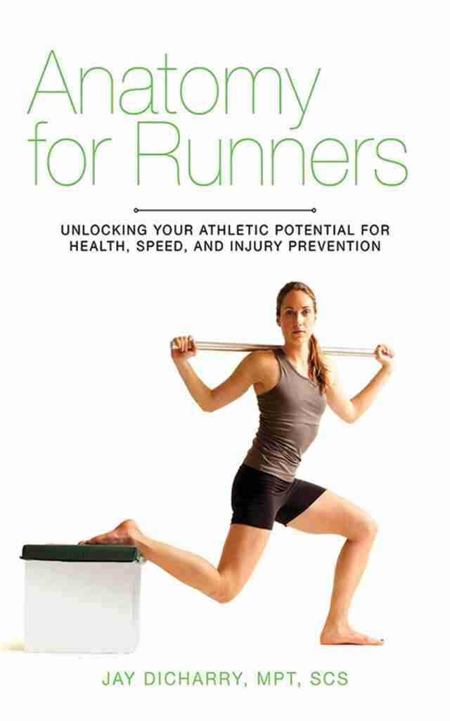 Anatomy for Runners Unlocking Your Athletic Potential for Health Speed and Injury Prevention