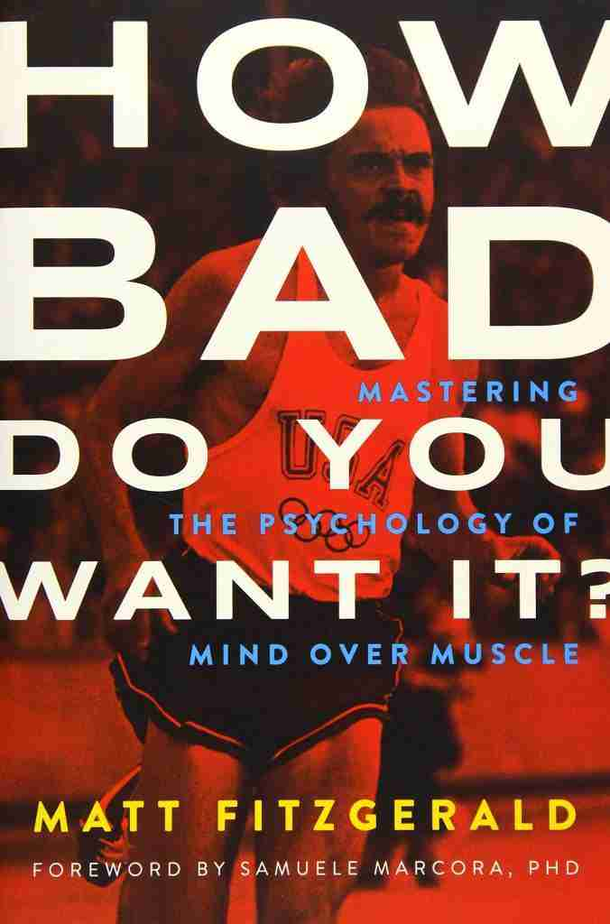 How Bad Do You Want It Mastering the Psychology of Mind over Muscle