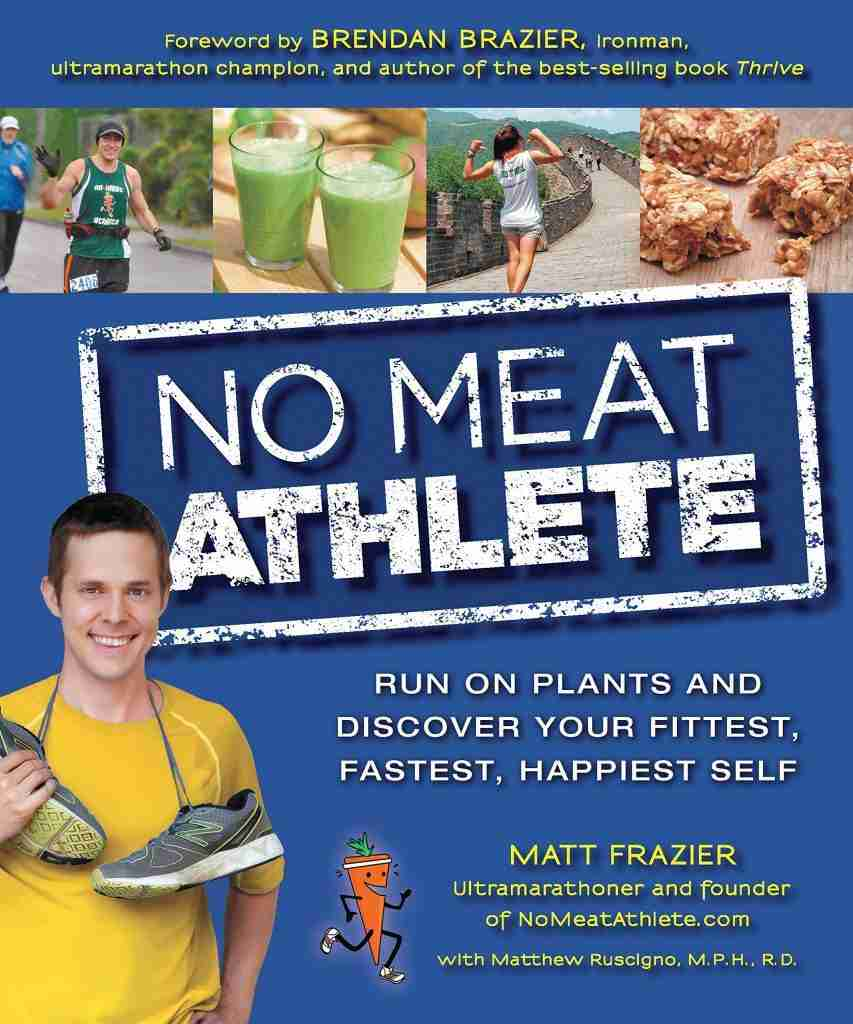 No Meat Athlete Run on Plants and Discover Your Fittest Fastest Happiest Self