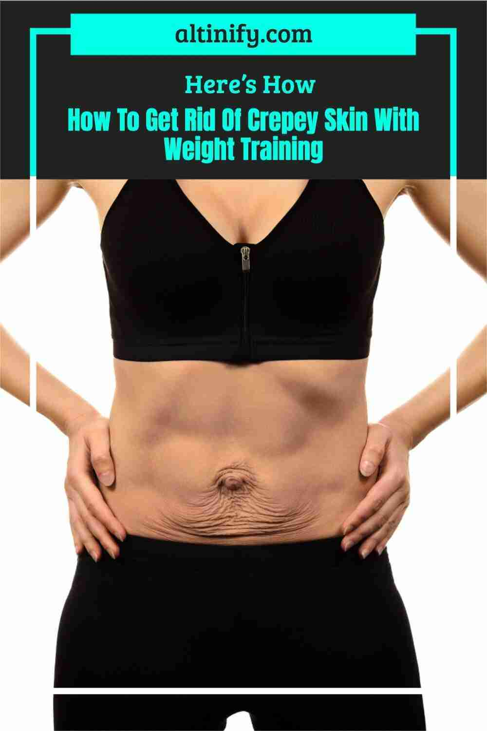 How To Get Rid Of Crepey Skin With Weight Training